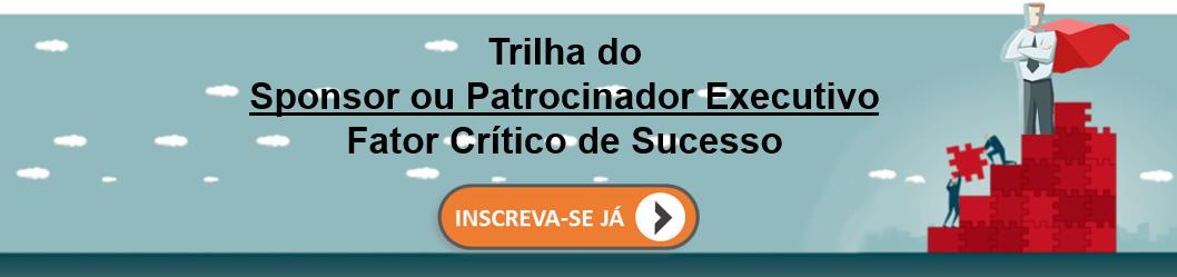 Trilha - Sponsor ou Patrocinador Executivo - Fator Crítico de Sucesso